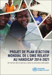 Projet de plan d'action mondial de l'OMS relatif au handicap 2014-2021
