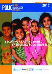 Global Polio Eradication Initiative: annual report 2017: securing a lasting world free of all polioviruses