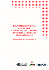 Delivered by Women, Led by Men: A Gender and Equity Analysis of the Global Health and Social Workforce Human Resources for Health Observer
