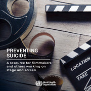 PREVENTING SUICIDE: A resource for filmmakers and others working on stage and screen