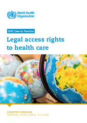 UHC law in practice: legal access rights to health care: country profiles: Germany, Japan, Kenya, Thailand