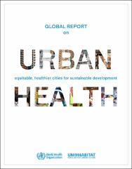 Global report on urban health: equitable healthier cities for sustainable development
