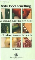 Safe food handling : a training guide for managers in food service establishments