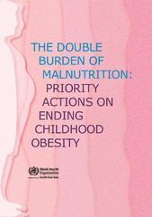 The Double Burden Of Malnutrition Priority Actions On Ending Childhood Obesity