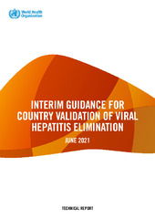 Interim guidance for country validation of viral hepatitis elimination